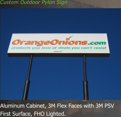 Aluminum Cabinet, 3M Flex Faces with 3M PSV  First Surface, FHO Lighted. Custom Outdoor Pylon Sign